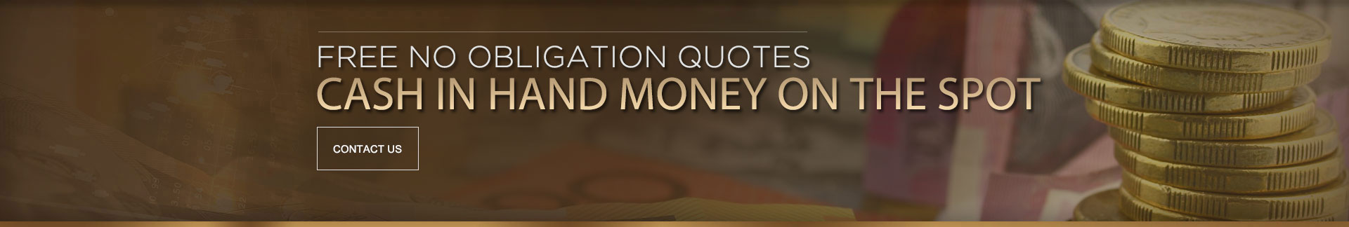 Free No Obligation Quotes - Cash in hand money on the spot